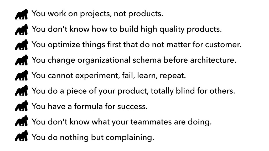 You work on projects, not products. You don't k...
