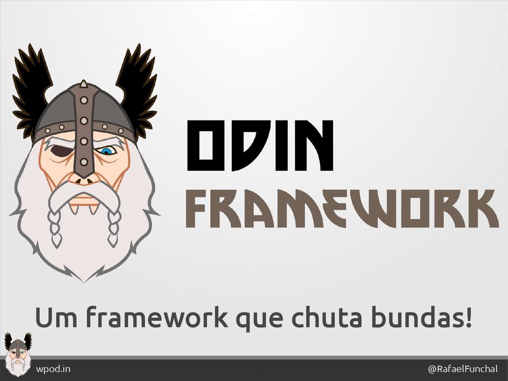 ' @RafaelFunchal wpod.in ' Um framework que chu...