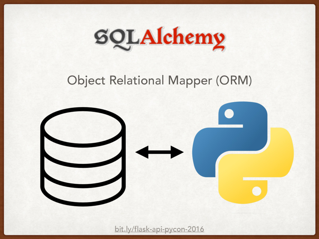Object Relational Mapper (ORM) bit.ly/flask-api...