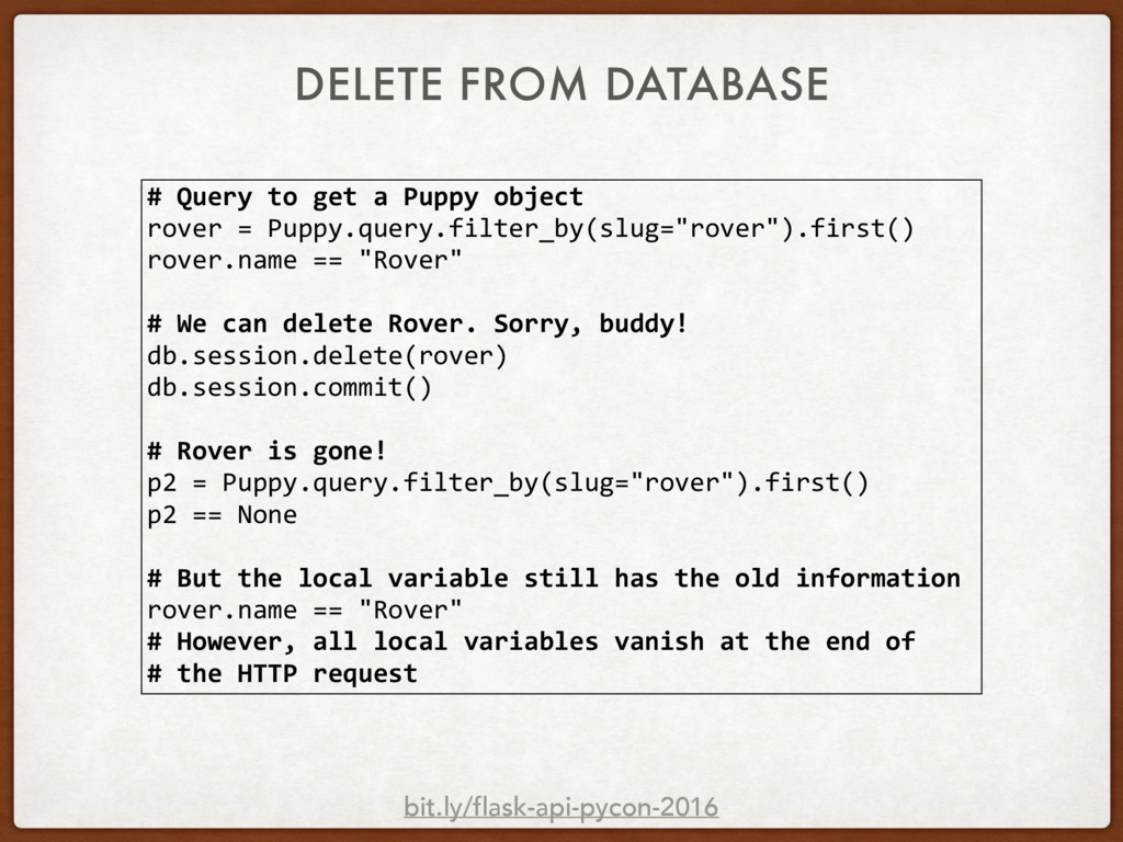 DELETE FROM DATABASE # Query to get a Puppy obj...