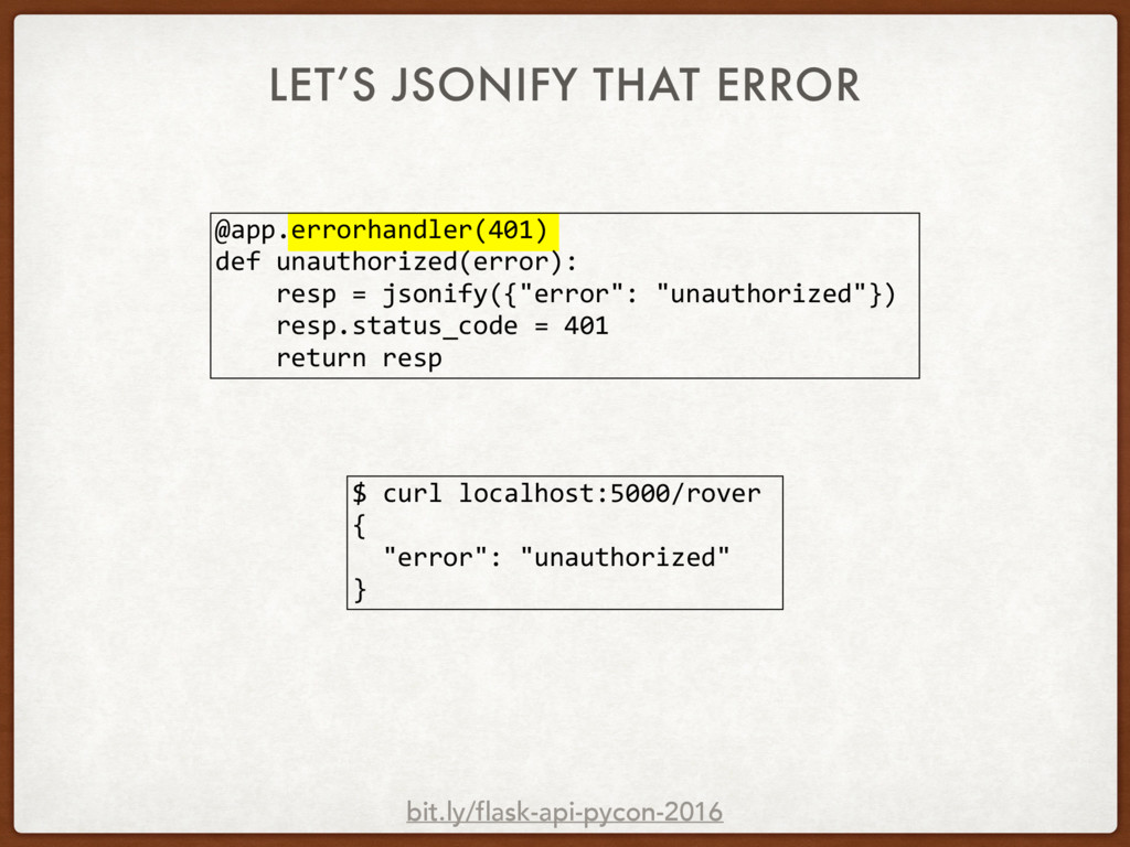LET'S JSONIFY THAT ERROR $ curl localhost:5000/...