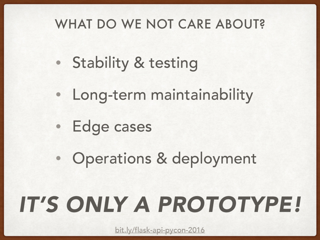 WHAT DO WE NOT CARE ABOUT? • Stability & testin...