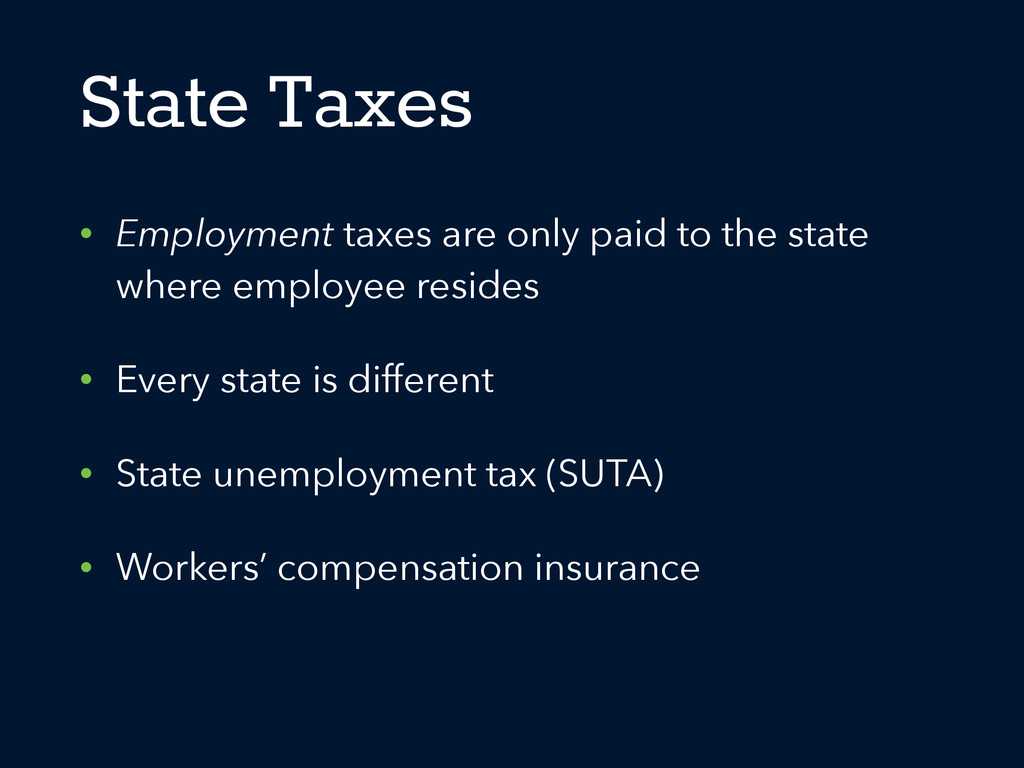 State Taxes • Employment taxes are only paid to...