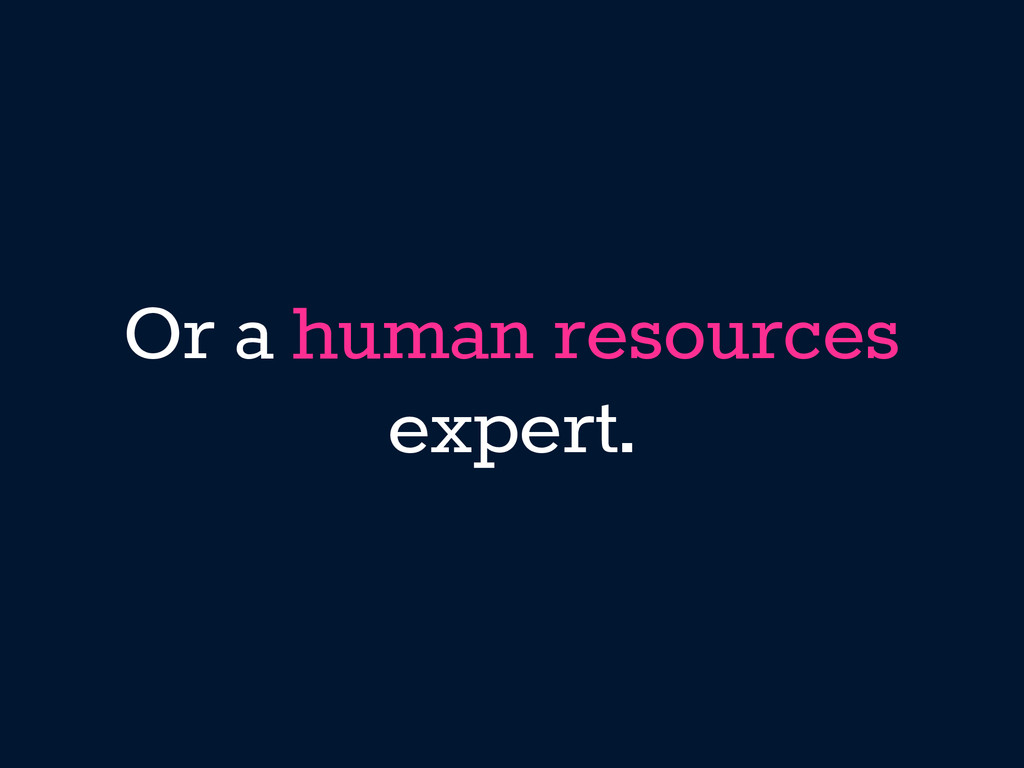 Or a human resources expert.