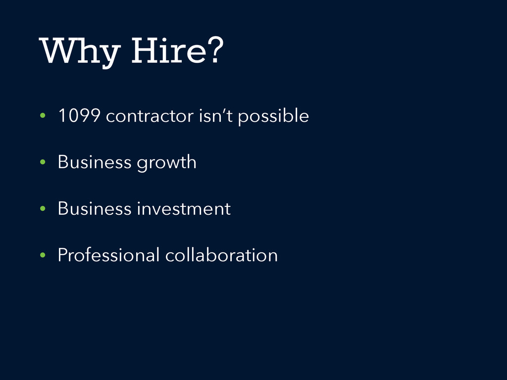 Why Hire? • 1099 contractor isn't possible • Bu...