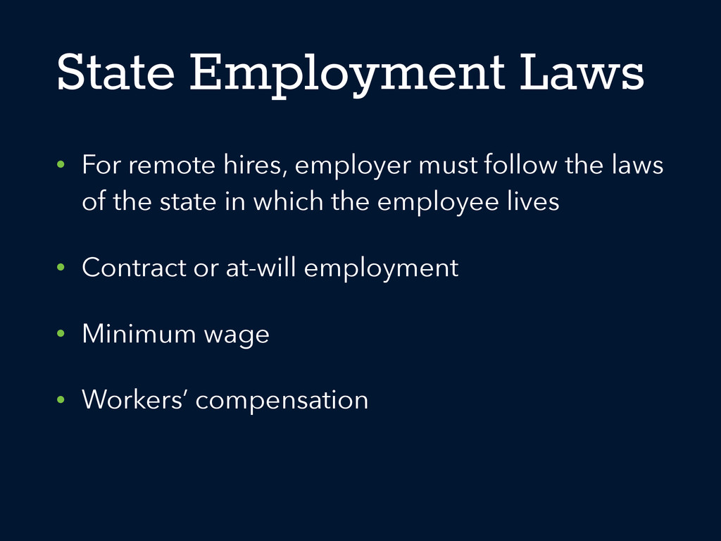 State Employment Laws • For remote hires, emplo...