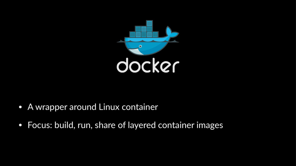 • A wrapper around Linux container • Focus: bui...