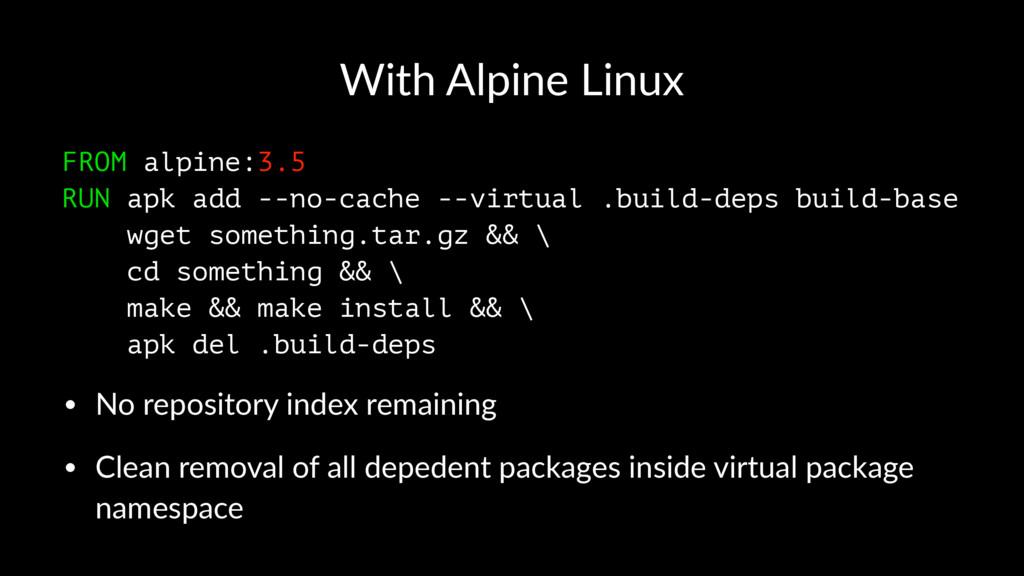 With Alpine Linux FROM alpine:3.5 RUN apk add -...