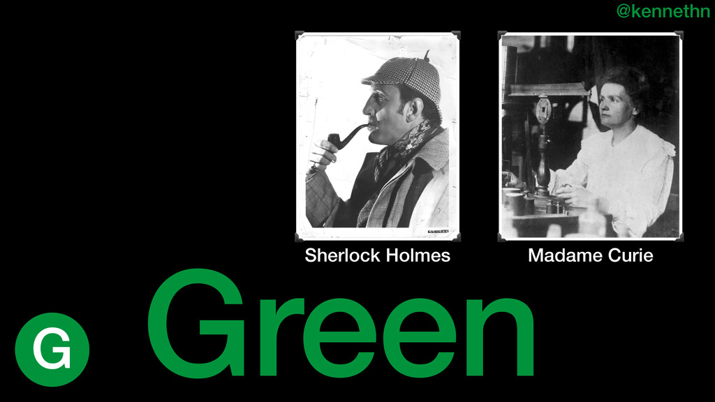 Green @kennethn Sherlock Holmes Madame Curie G