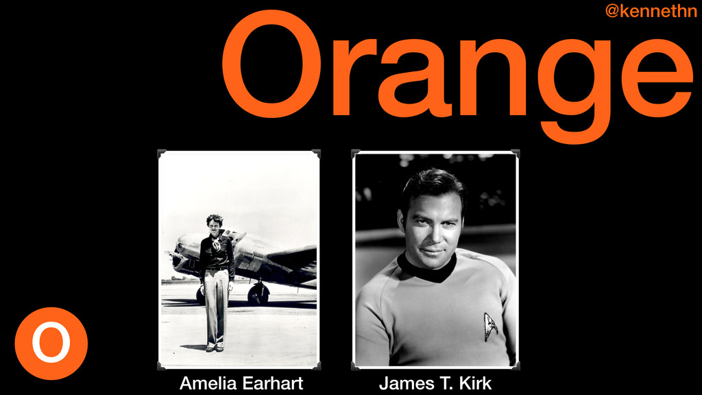 Orange @kennethn Amelia Earhart James T. Kirk O