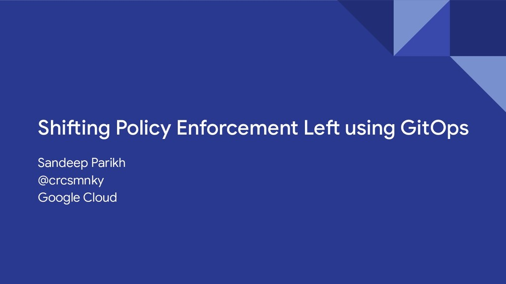 Shifting Policy Enforcement Left using GitOps S...