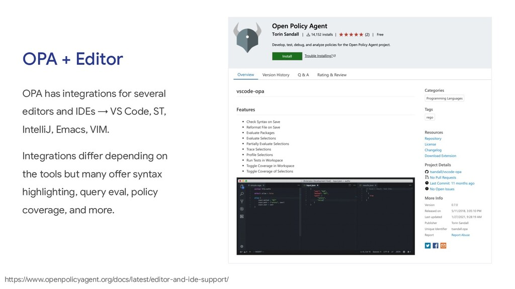 OPA + Editor OPA has integrations for several e...