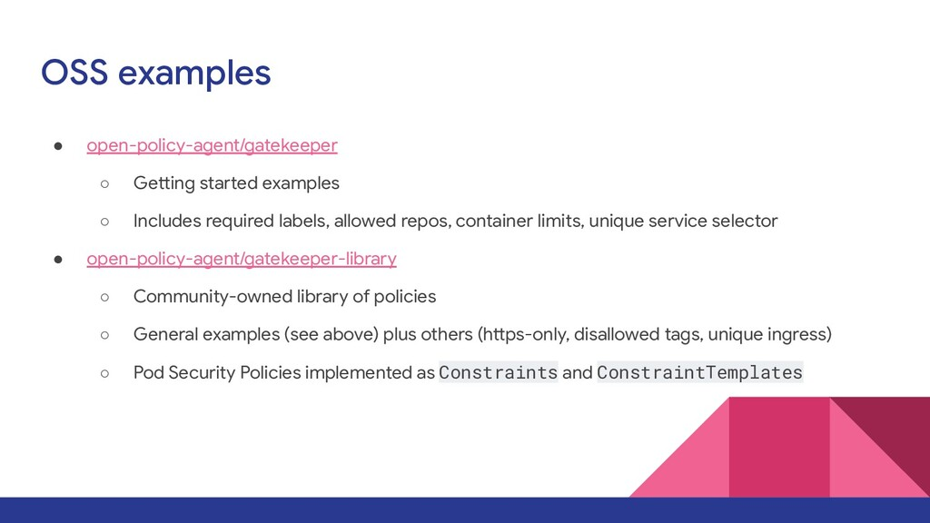OSS examples ● open-policy-agent/gatekeeper ○ G...