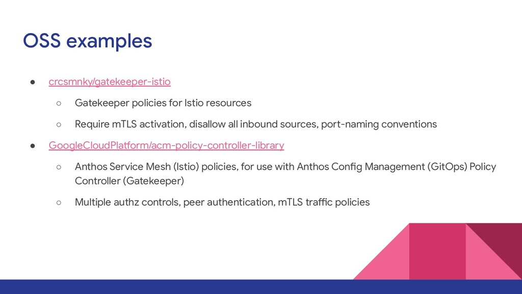 OSS examples ● crcsmnky/gatekeeper-istio ○ Gate...