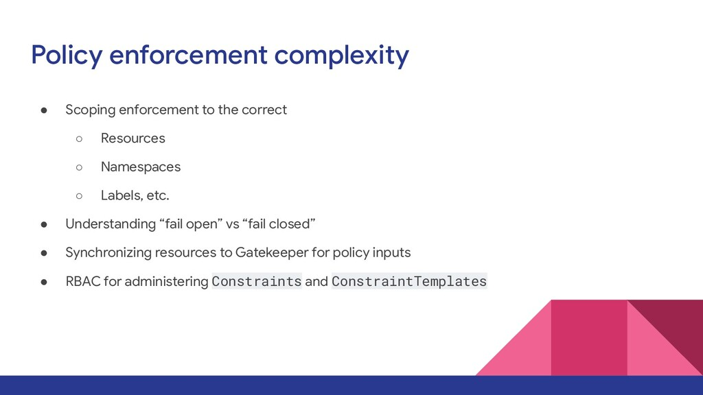 Policy enforcement complexity ● Scoping enforce...
