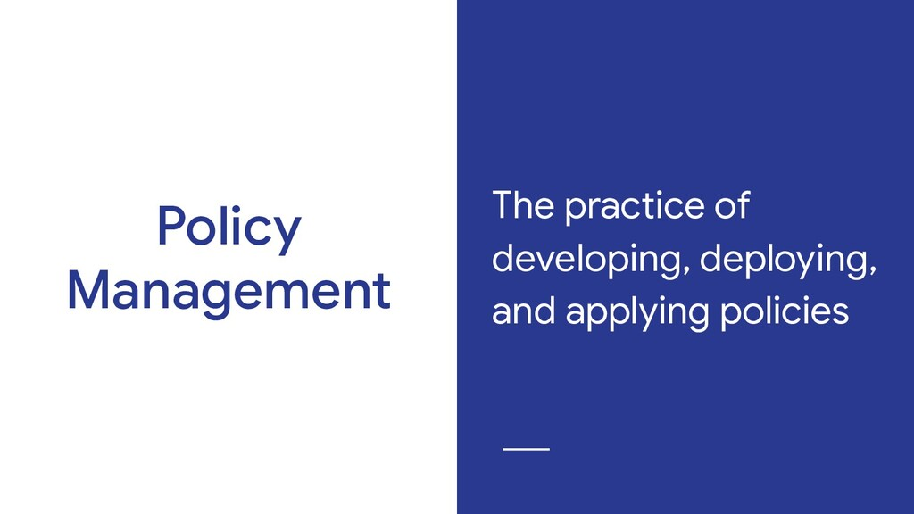 Policy Management The practice of developing, d...