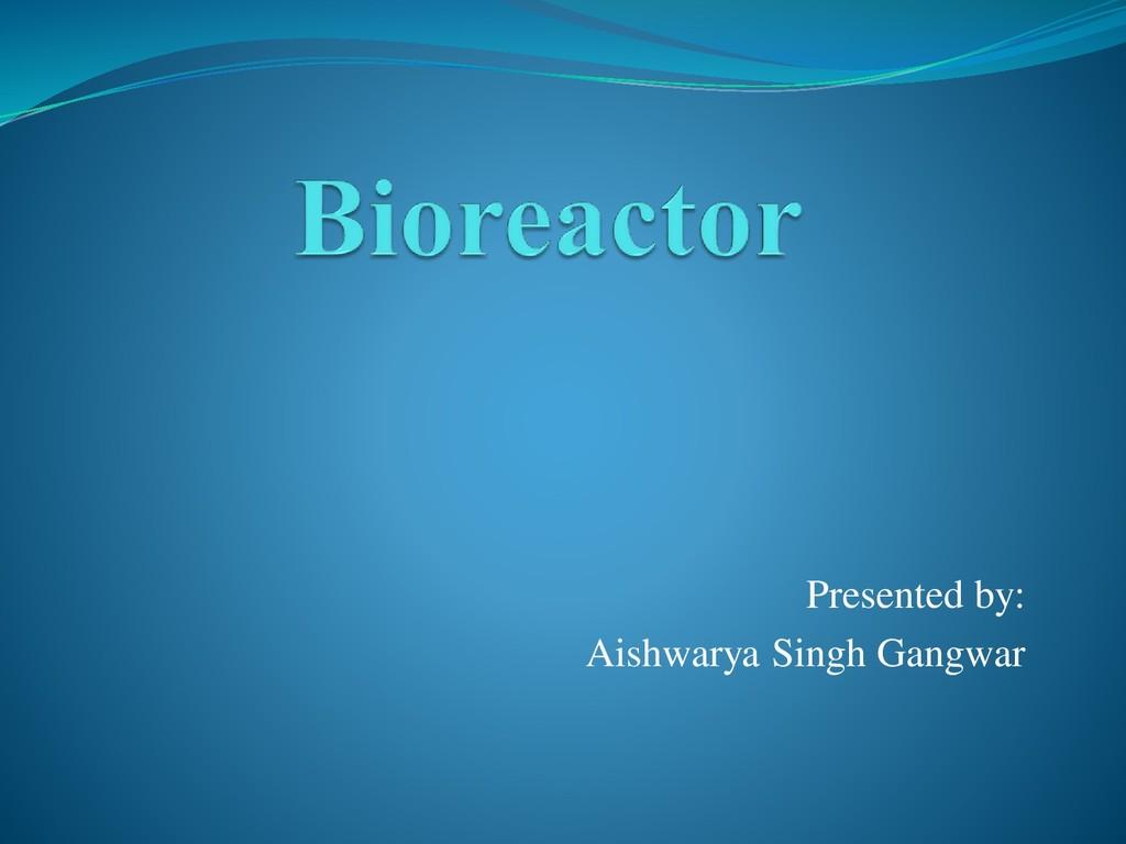Presented by: Aishwarya Singh Gangwar