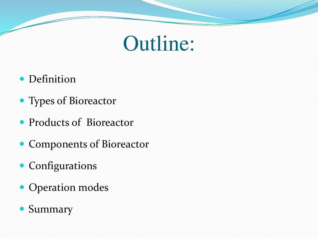 Outline:  Definition  Types of Bioreactor  P...