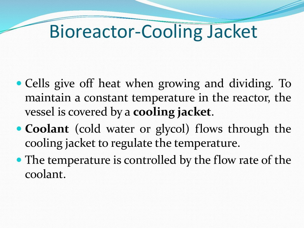 Bioreactor-Cooling Jacket  Cells give off heat...