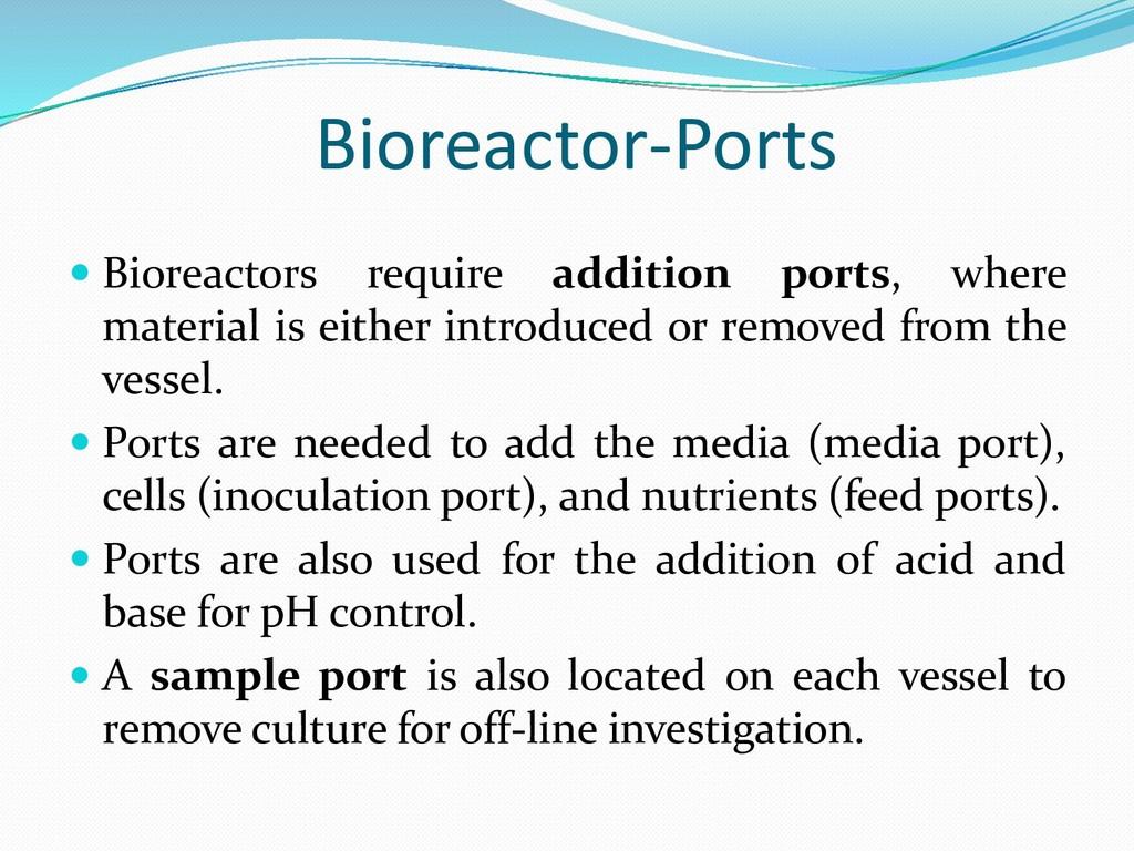 Bioreactor-Ports  Bioreactors require addition...