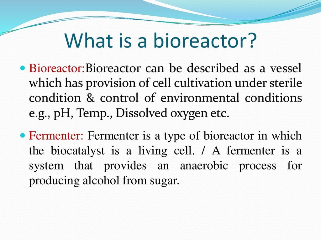 What is a bioreactor?  Bioreactor:Bioreactor c...