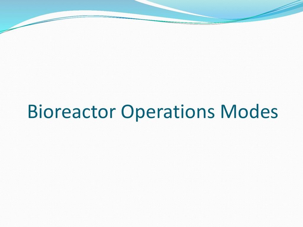 Bioreactor Operations Modes