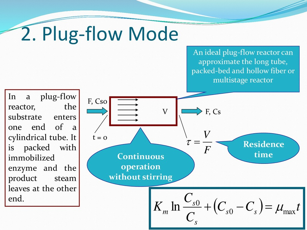 2. Plug-flow Mode In a plug-flow reactor, the s...