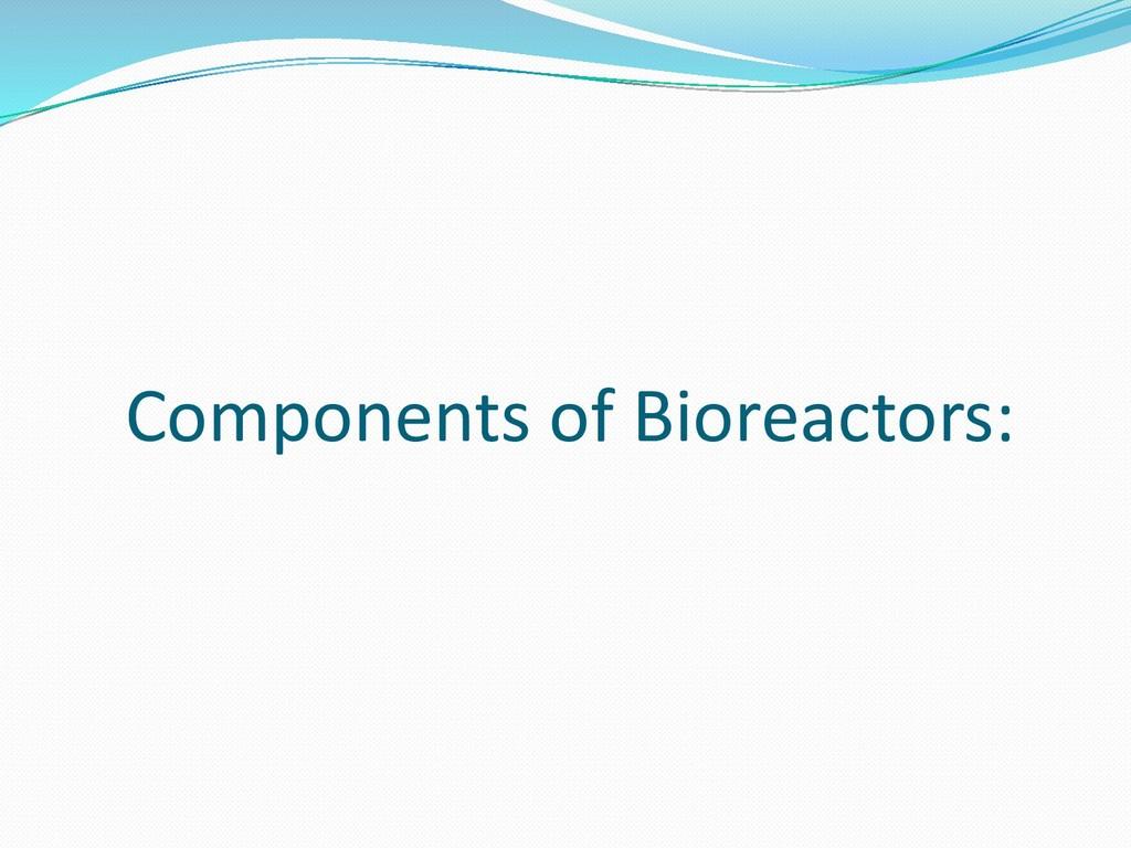 Components of Bioreactors: