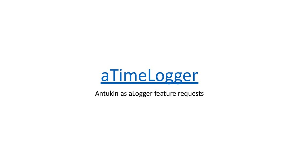 aTimeLogger Antukin as aLogger feature requests