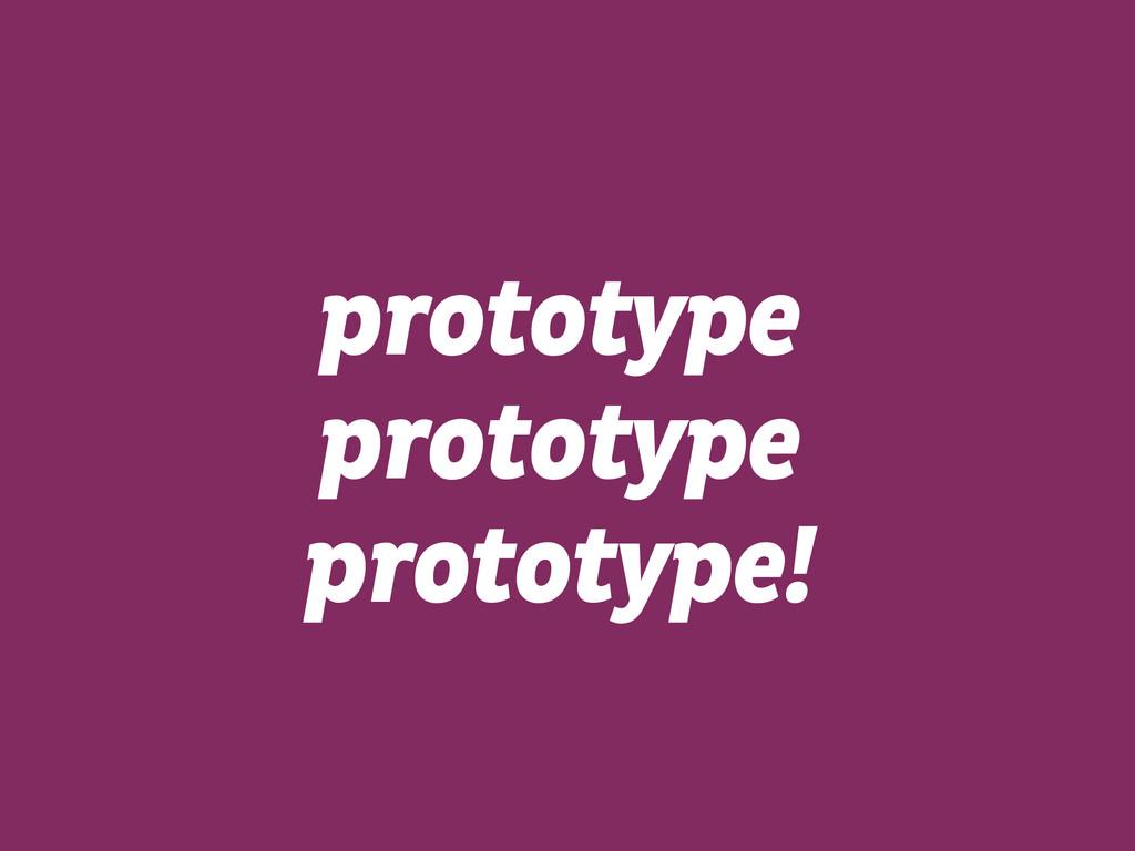 prototype  prototype  prototype!