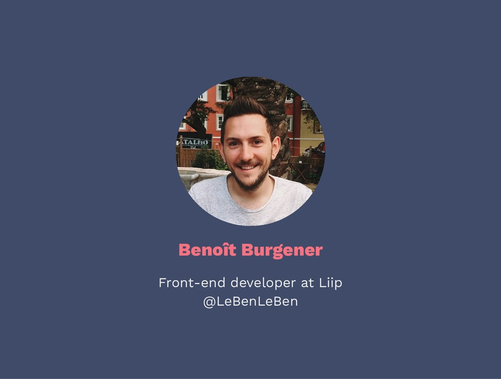 Benoît Burgener Front-end developer at Liip @Le...