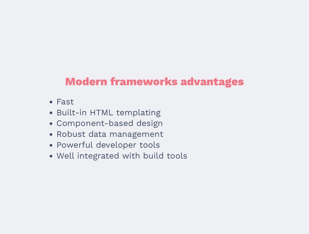 Modern frameworks advantages Fast Built-in HTML...