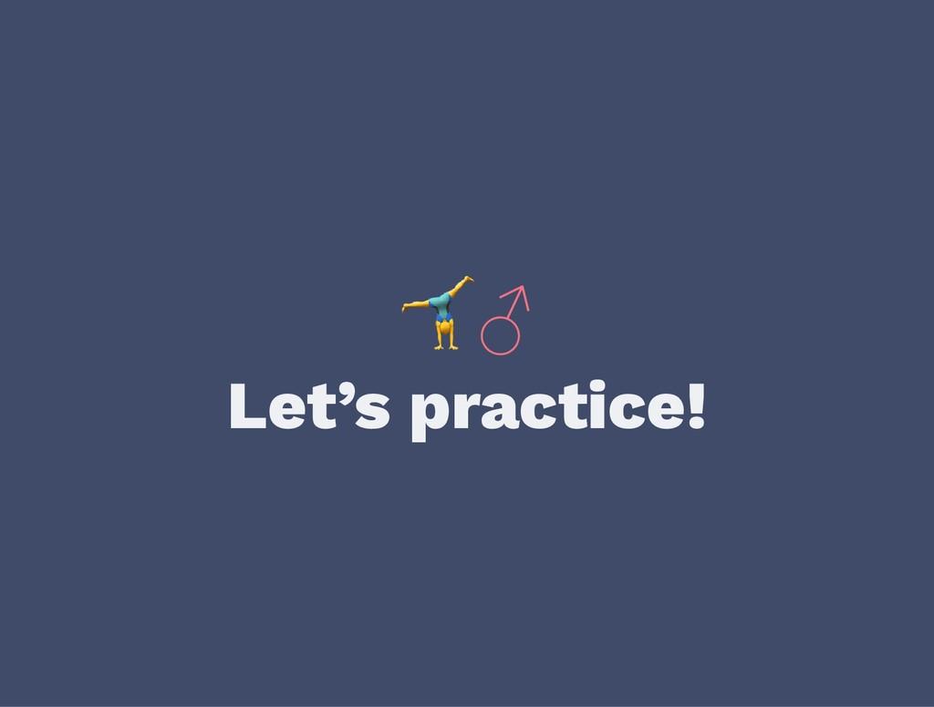 ♂ Let's practice!