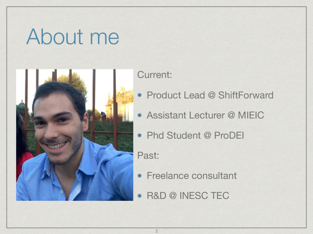 About me Current:  Product Lead @ ShiftForward ...