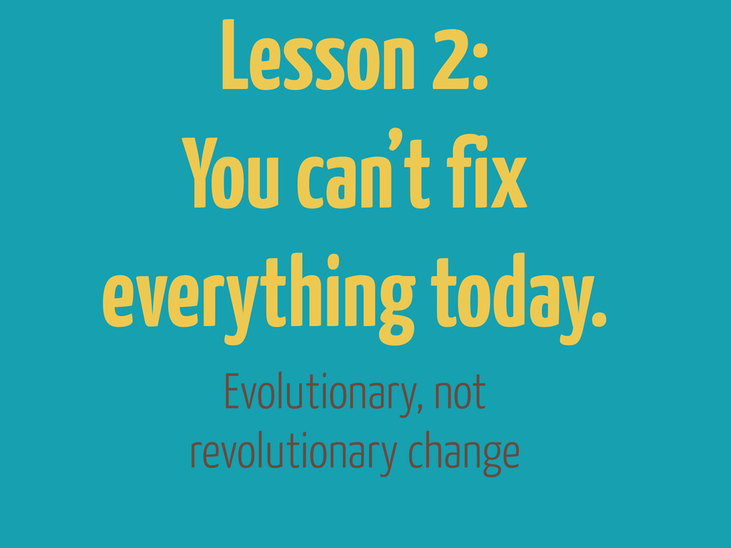 Evolutionary, not revolutionary change Lesson 2...