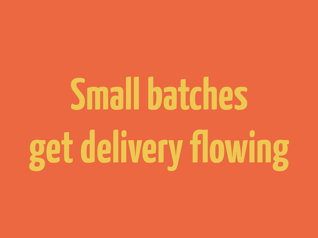 Small batches get delivery flowing