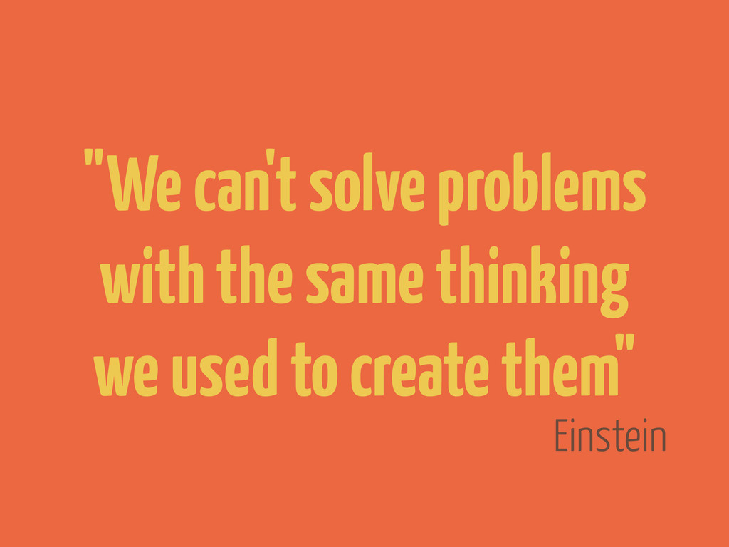 "Einstein ""We can't solve problems with the same..."