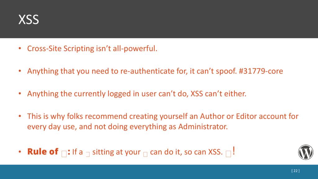 XSS • Cross-Site Scripting isn't all-powerful. ...