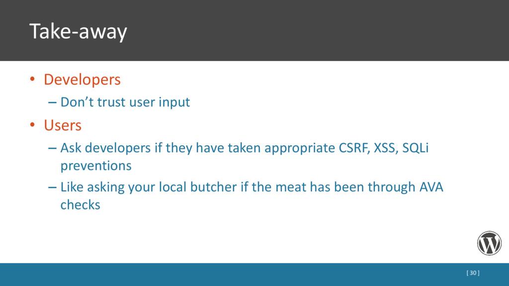 Take-away • Developers – Don't trust user input...