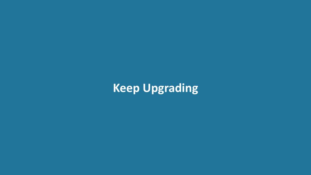 Keep Upgrading