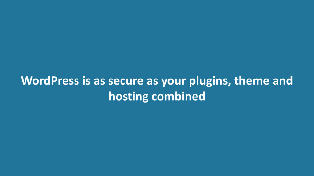 WordPress is as secure as your plugins, theme a...