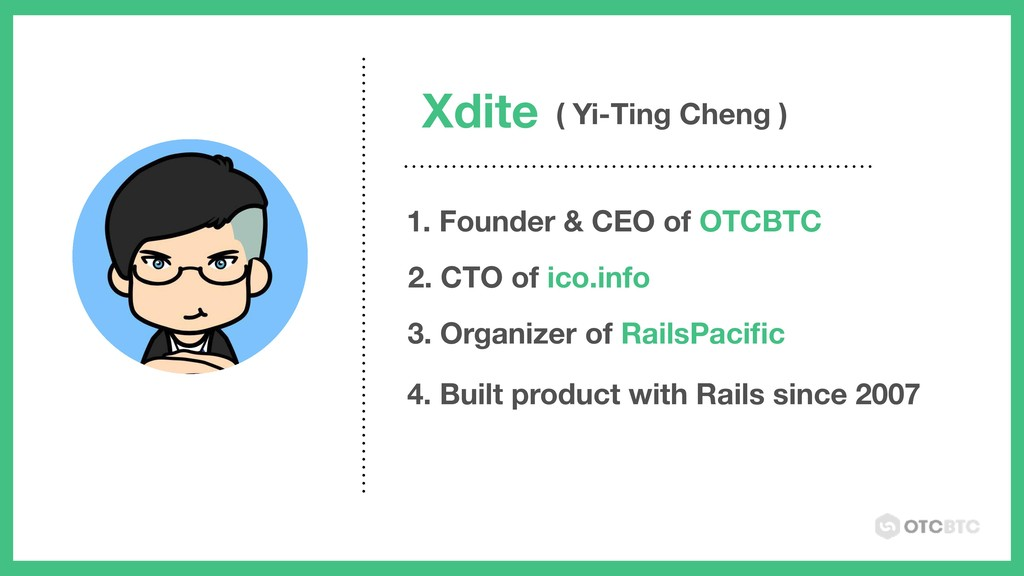 Xdite ( Yi-Ting Cheng ) 1. Founder & CEO of OTC...