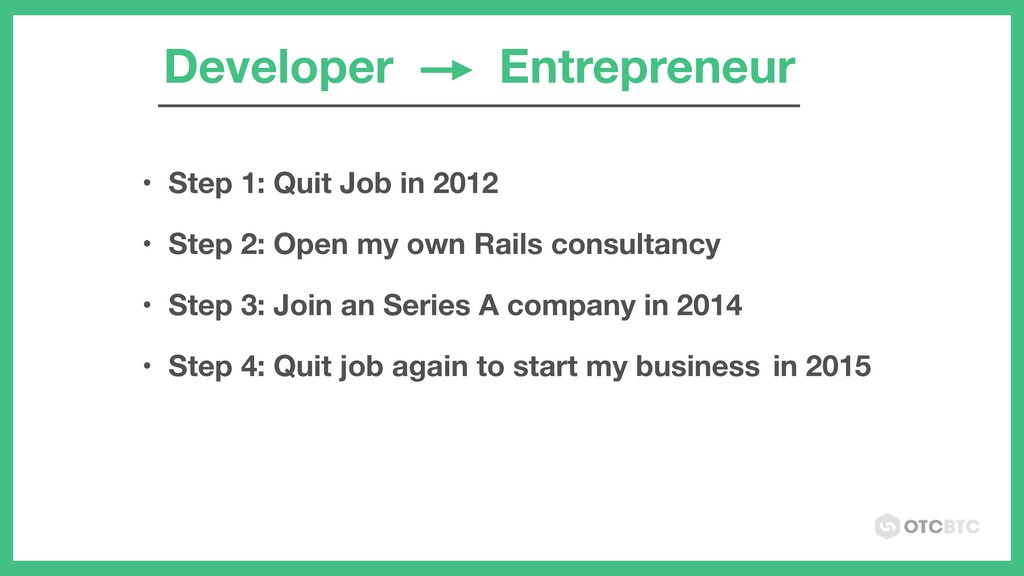 Developer Entrepreneur • Step 1: Quit Job in 20...
