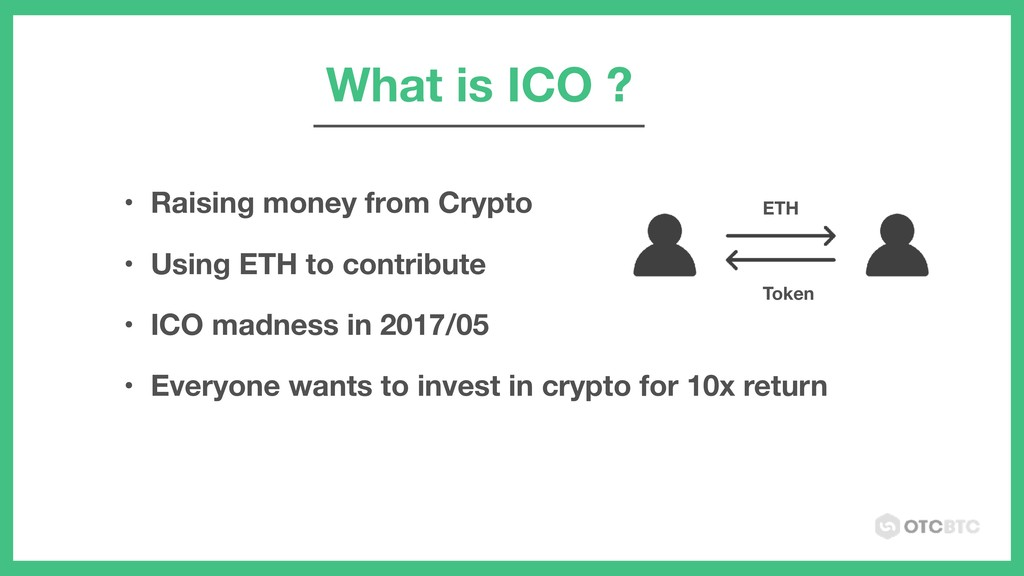 What is ICO ? • Raising money from Crypto • Usi...
