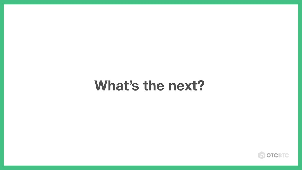 What's the next?