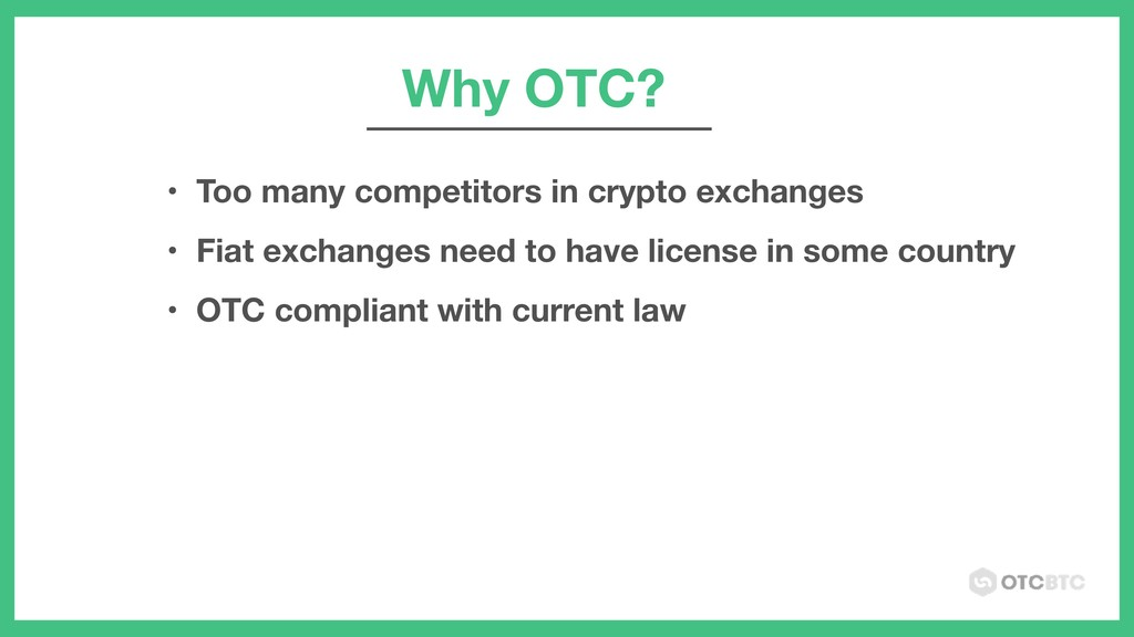 Why OTC? • Too many competitors in crypto excha...