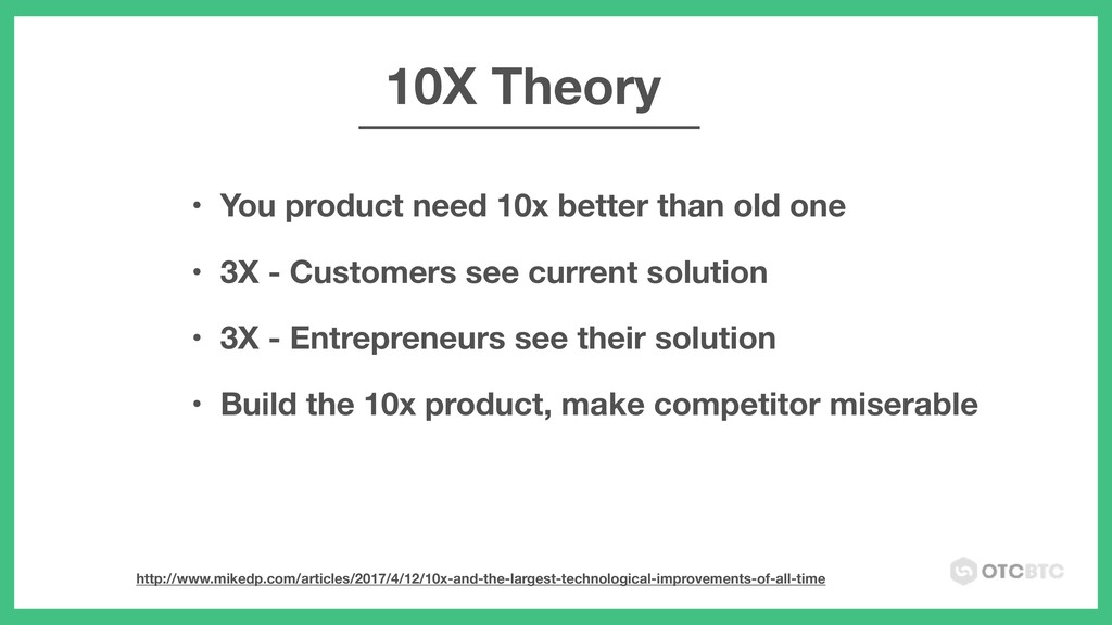 • You product need 10x better than old one • 3X...