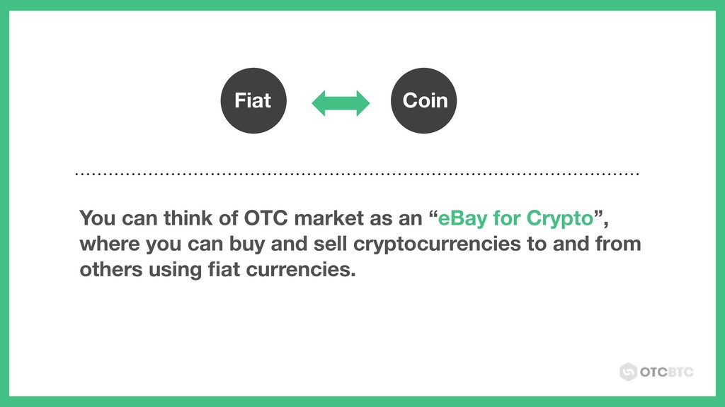 "Fiat Coin You can think of OTC market as an ""eB..."