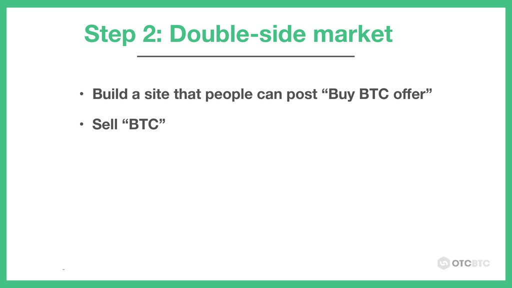 "• Build a site that people can post ""Buy BTC off..."