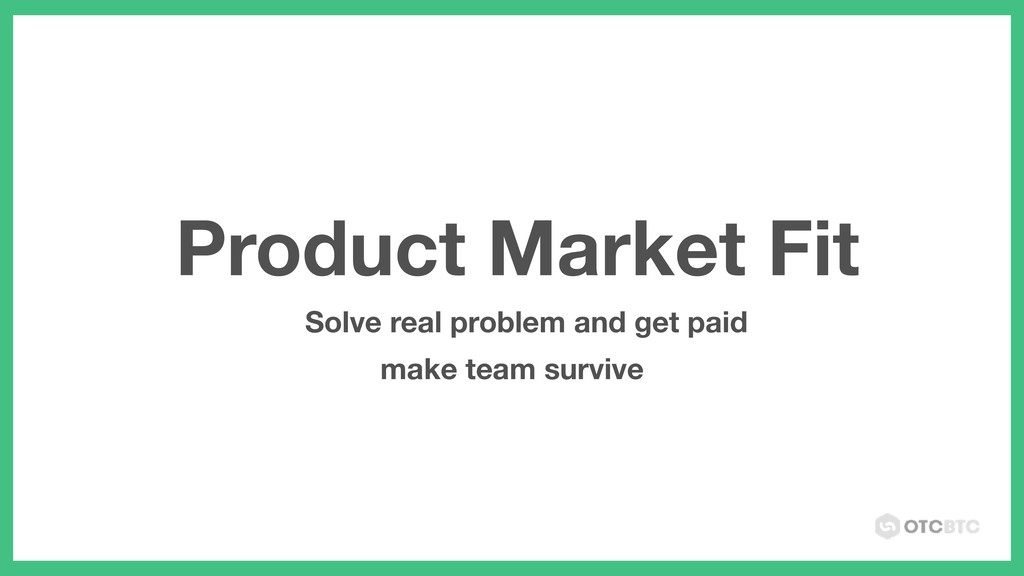 Product Market Fit Solve real problem and get p...